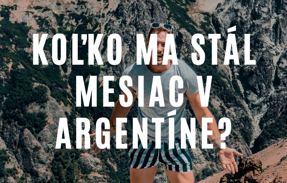 Môj rozpočet na cestovanie po Argentíne a suma € koľko stál celý mesiac