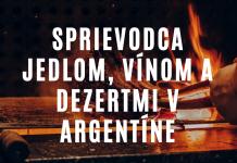 Čo ochutnať v Argentíne, ako si objednať steak, víno a dezert k tomu