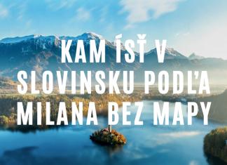 Kam ísť v Slovinsku na výlet a 7 tipov čo vidieť podľa Milana Bez Mapy