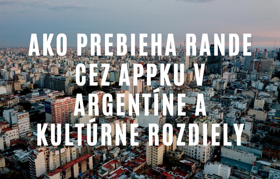Kultúrne rozdiely medzi Argentínou a Slovenskom, sex a rande cez appky