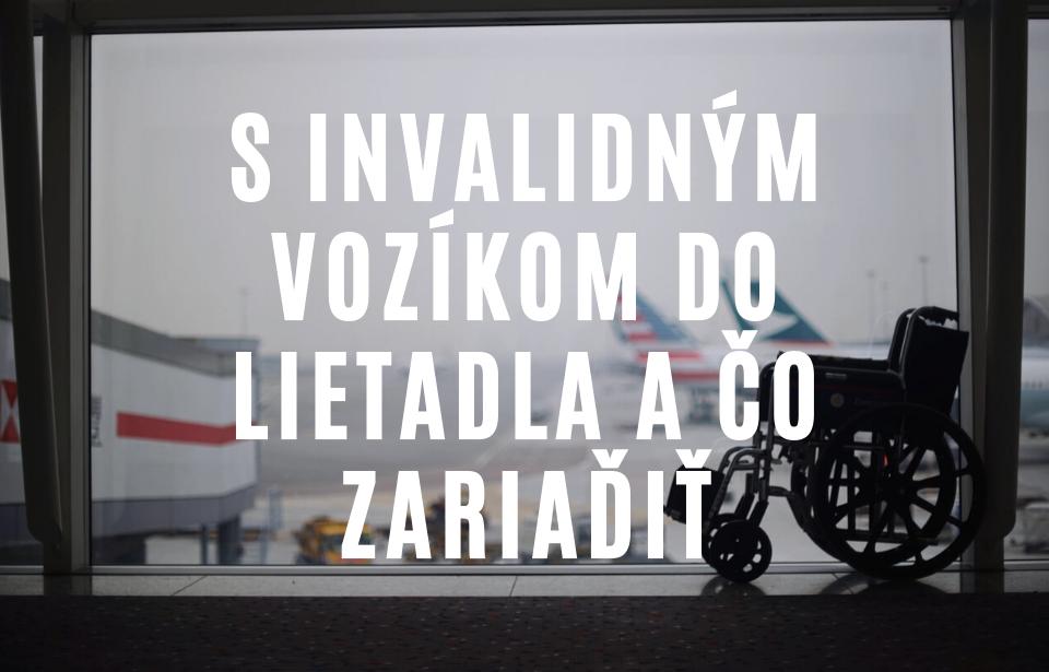 S invalidným vozíkom do lietadla a 5 vecí, ktoré treba zariadiť pred cestou
