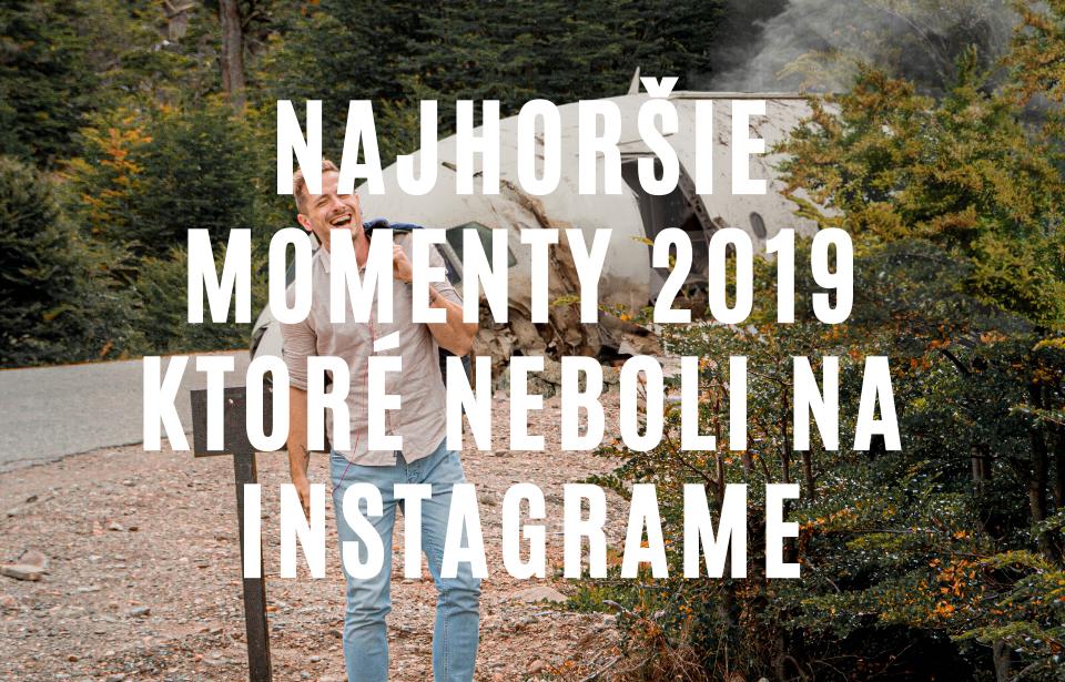 Moje najhoršie momenty roku 2019, ktoré sa nedostali na Instagram