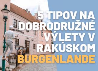 5 tipov kam ísť na výlet v Burgenlande a čo zažiť podľa Milana Bez Mapy